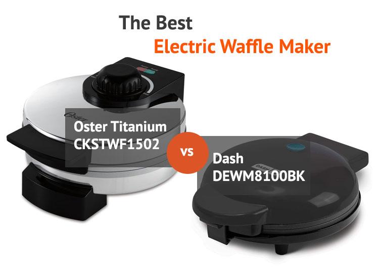 Best Waffle Maker: Oster Titanium CKSTWF1502 VS Dash DEWM8100BK