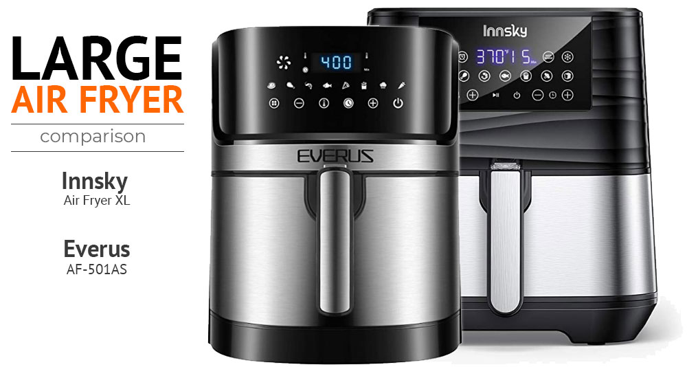 Innsky Air Fryer XL vs EVERUS AF-501AS Review and Comparison