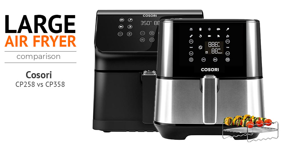 The Best Large Air Fryer - Cosori CP258 vs Cosori CP358 Review and Comparison