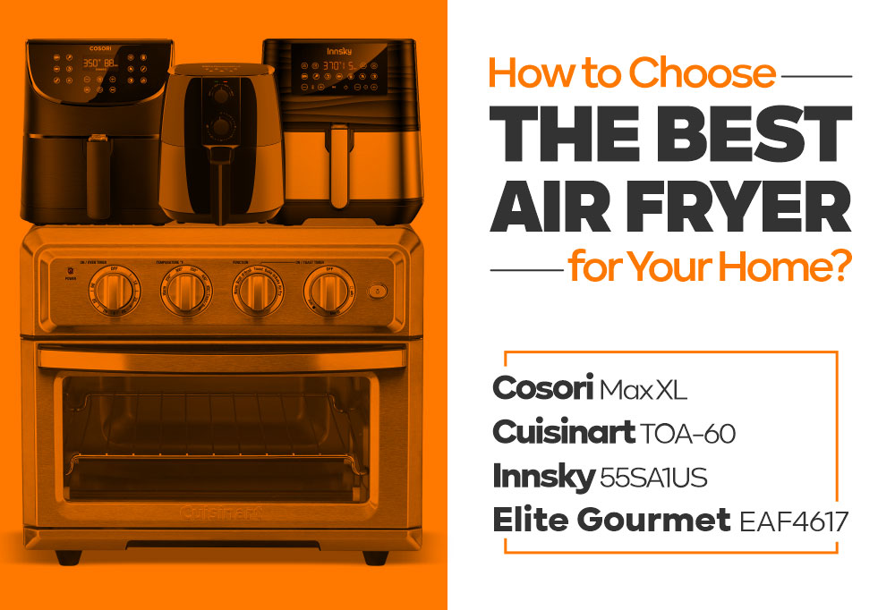 How to Choose The Best Air Fryer for Your Home?