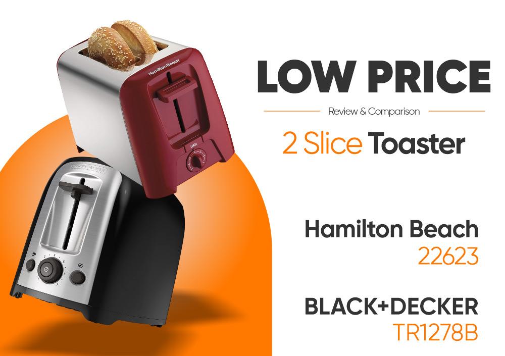 Finding Good Low Price 2 Slice Toaster? Hamilton Beach 22623 vs BLACK+DECKER TR1278B