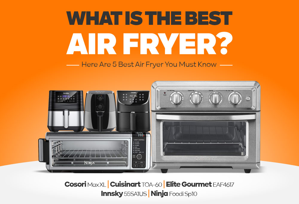 What Is The Best Air Fryer? Here Are 5 You Must Know
