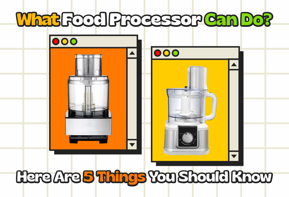 What Food Processor Can Do? Here Are 5 Things You Should Know